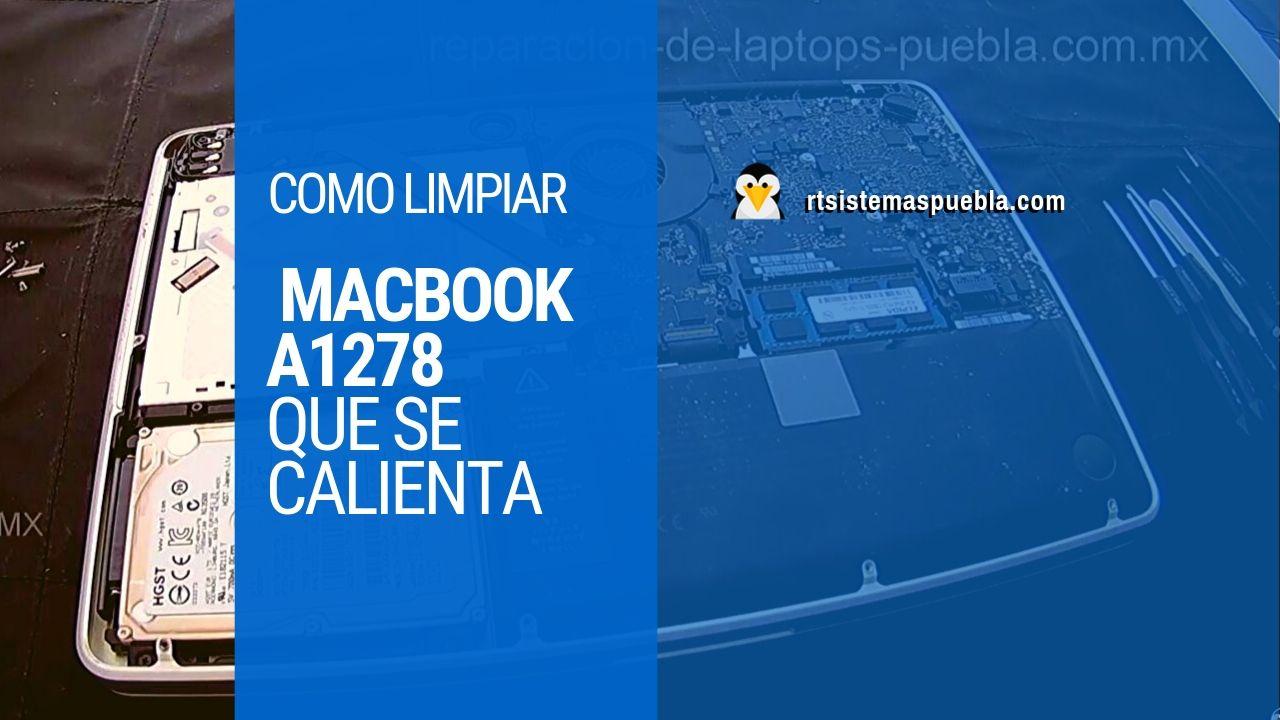 Como limpiar MacBook A1278 que se calienta